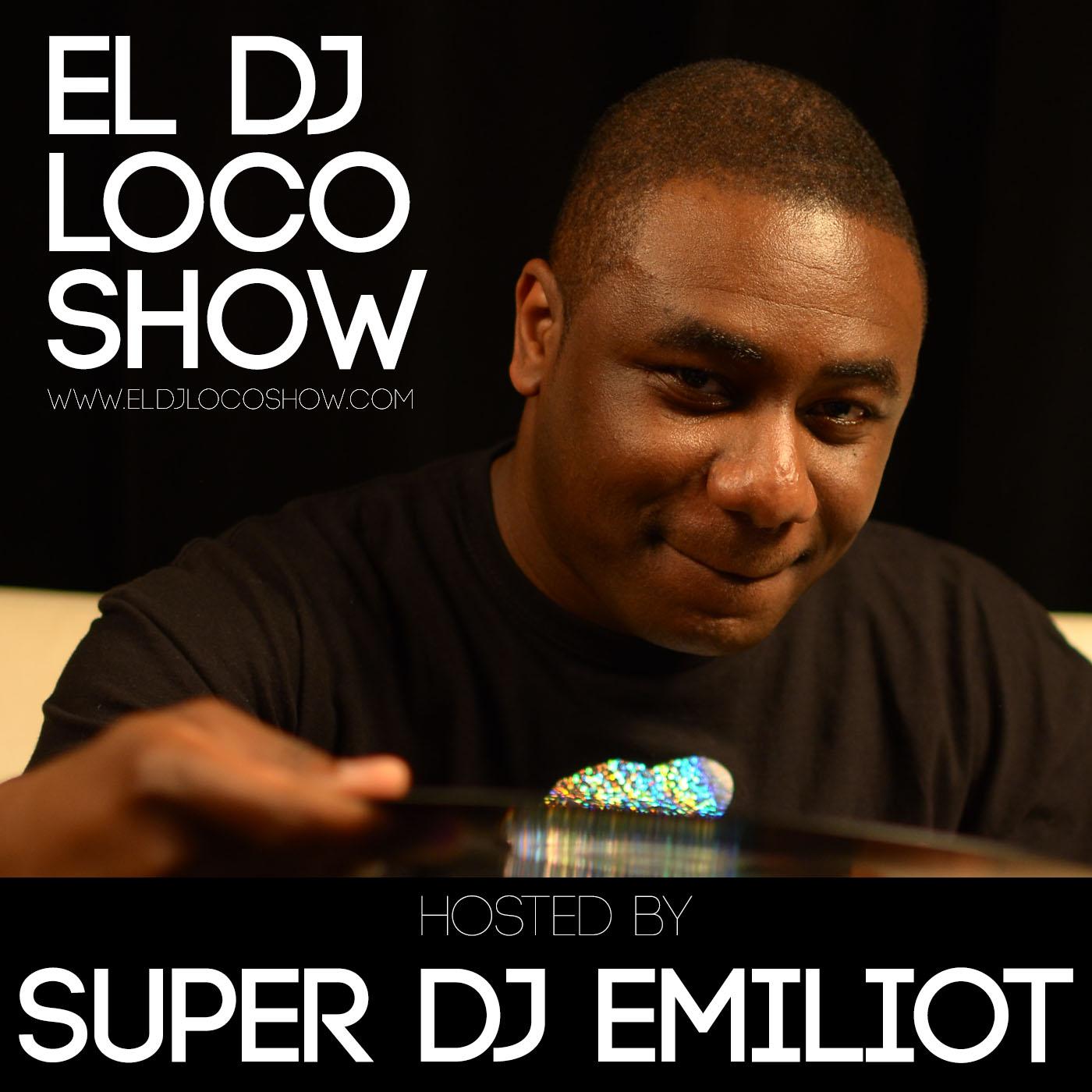 EL DJ Loco Show - Hosted by Super DJ Emiliot